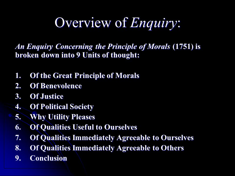 Overview of Enquiry: An Enquiry Concerning the Principle of Morals (1751) is broken down into 9 Units of thought: