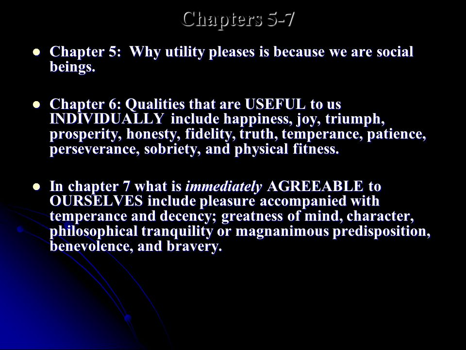 Chapters 5-7 Chapter 5: Why utility pleases is because we are social beings.
