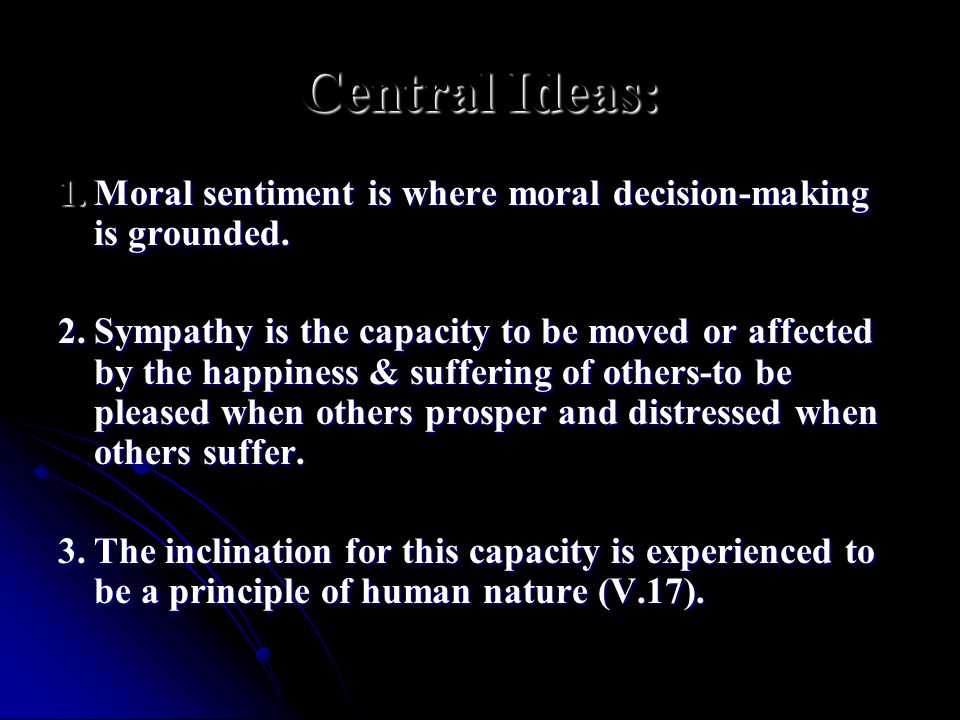 Central Ideas: 1. Moral sentiment is where moral decision-making is grounded.