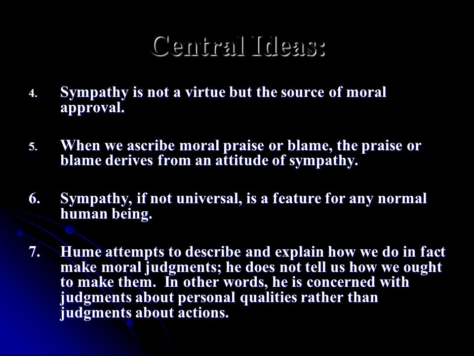 Central Ideas: Sympathy is not a virtue but the source of moral approval.