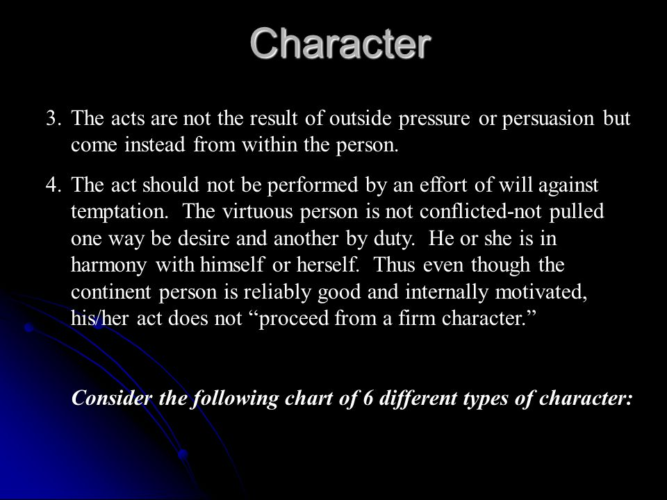 Character 3. The acts are not the result of outside pressure or persuasion but come instead from within the person.