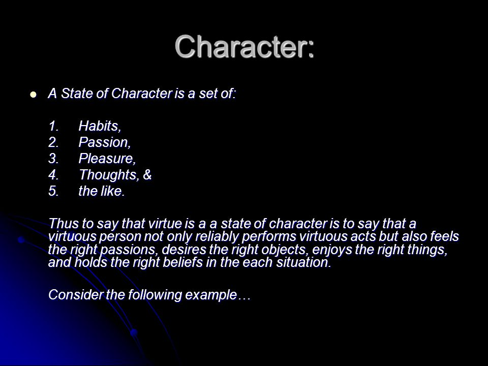 Character: A State of Character is a set of: 1. Habits, 2. Passion,