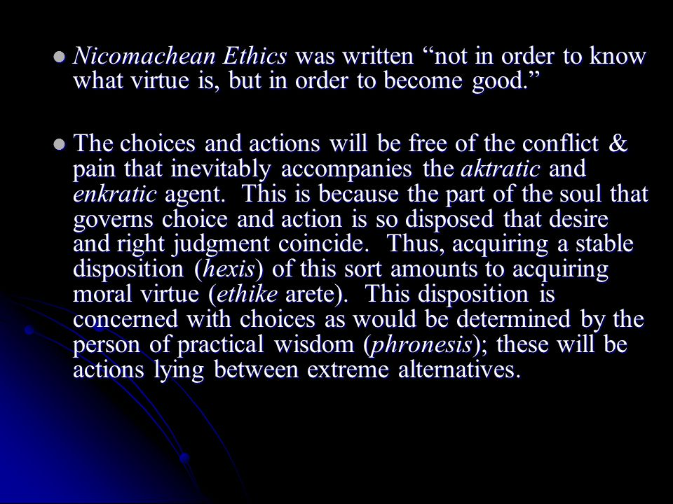 Nicomachean Ethics was written not in order to know what virtue is, but in order to become good.