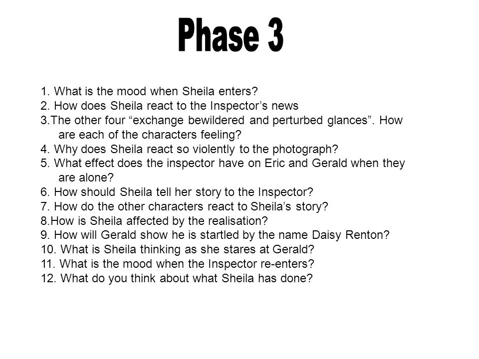 Phase 3 1. What is the mood when Sheila enters