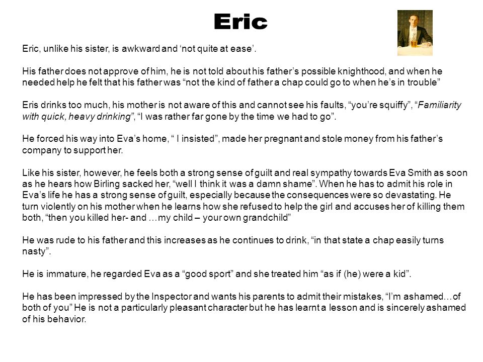 Eric Eric, unlike his sister, is awkward and 'not quite at ease'.