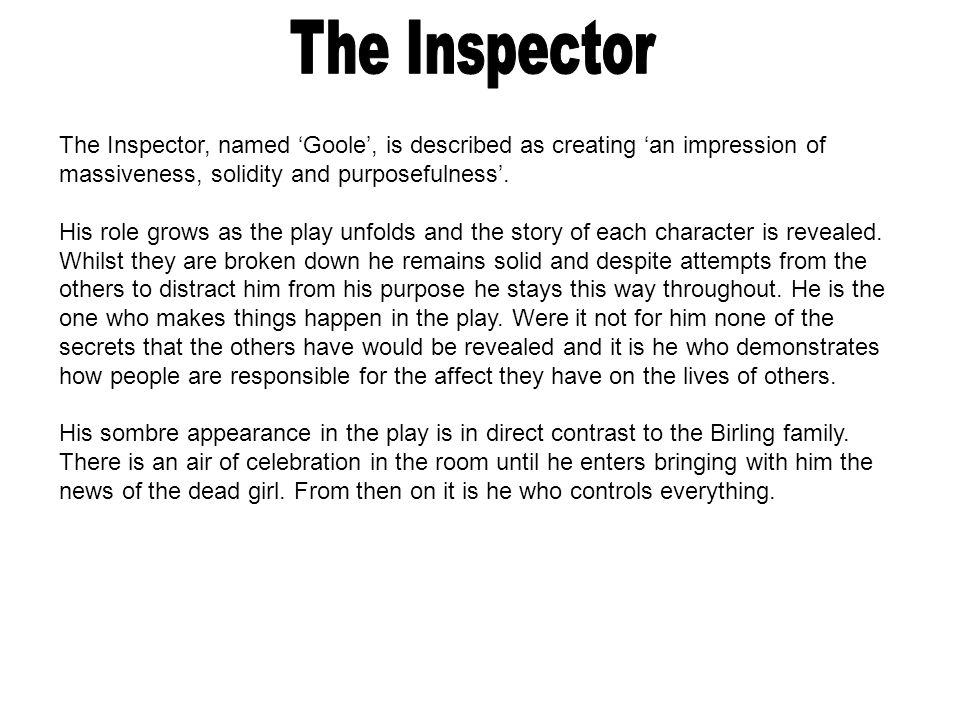 The Inspector The Inspector, named 'Goole', is described as creating 'an impression of massiveness, solidity and purposefulness'.