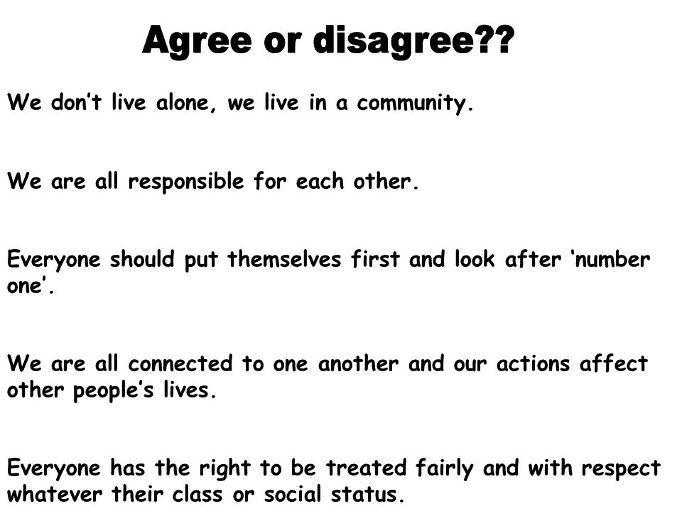 Agree or disagree We don't live alone, we live in a community.