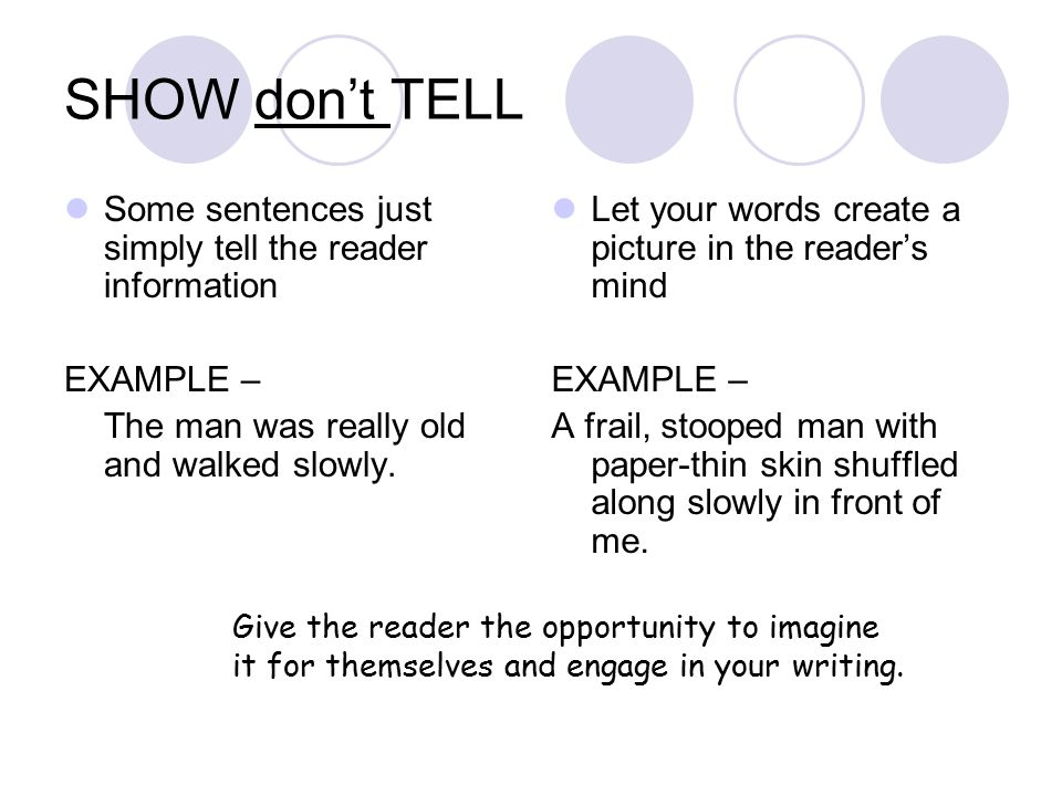 SHOW don't TELL Some sentences just simply tell the reader information