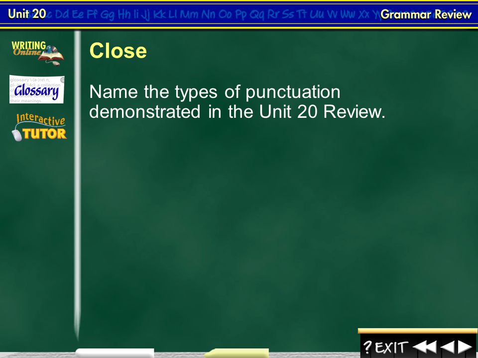 Close Name the types of punctuation demonstrated in the Unit 20 Review. Grammar Review Close
