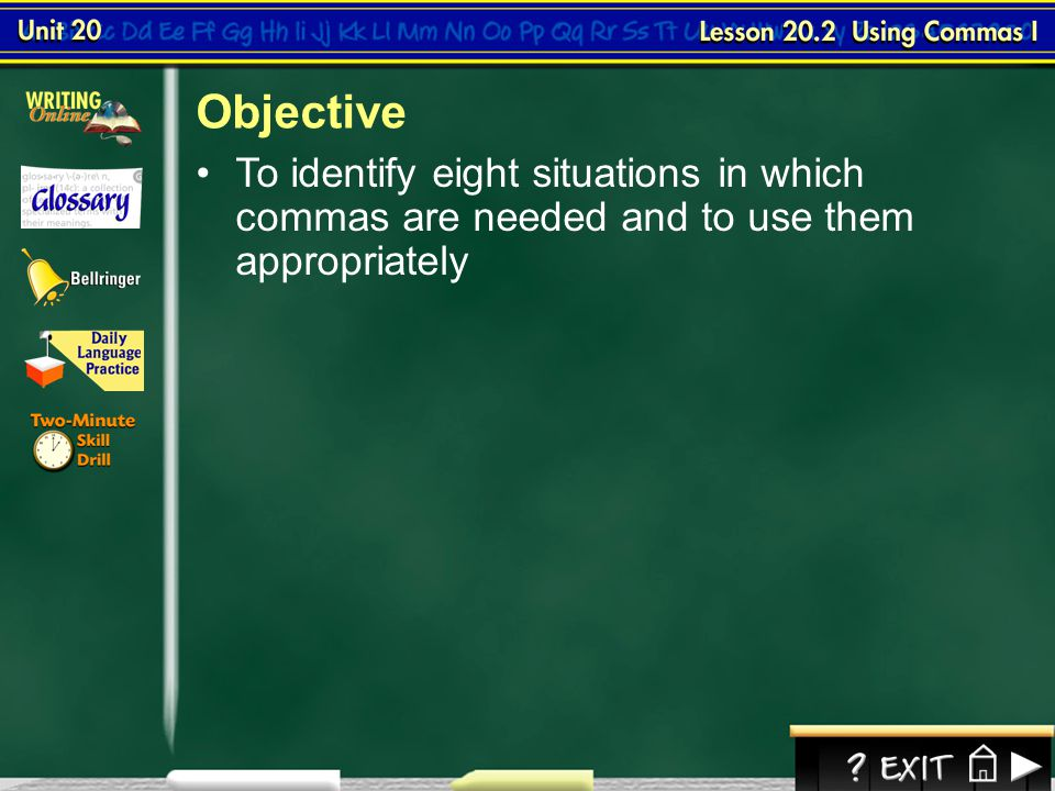 Objective To identify eight situations in which commas are needed and to use them appropriately.