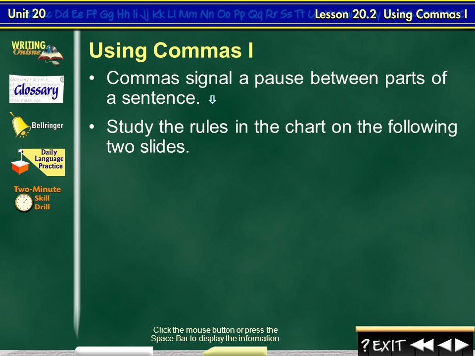 Using Commas I Commas signal a pause between parts of a sentence. 