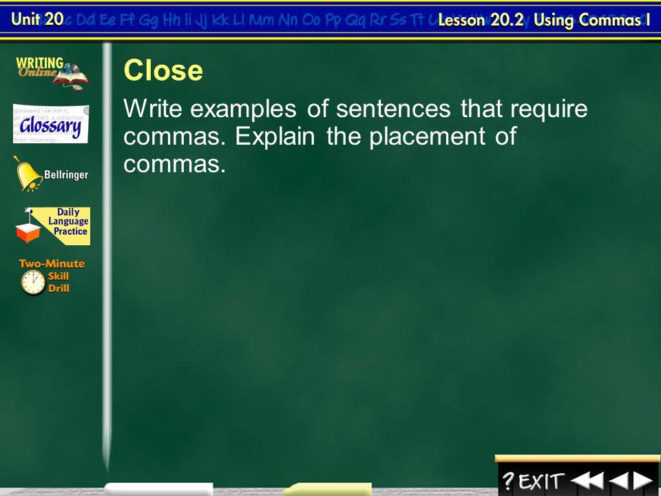 Close Write examples of sentences that require commas.