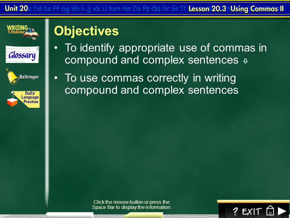 Objectives To identify appropriate use of commas in compound and complex sentences 