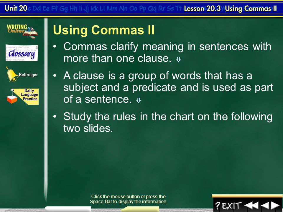 Using Commas II Commas clarify meaning in sentences with more than one clause. 