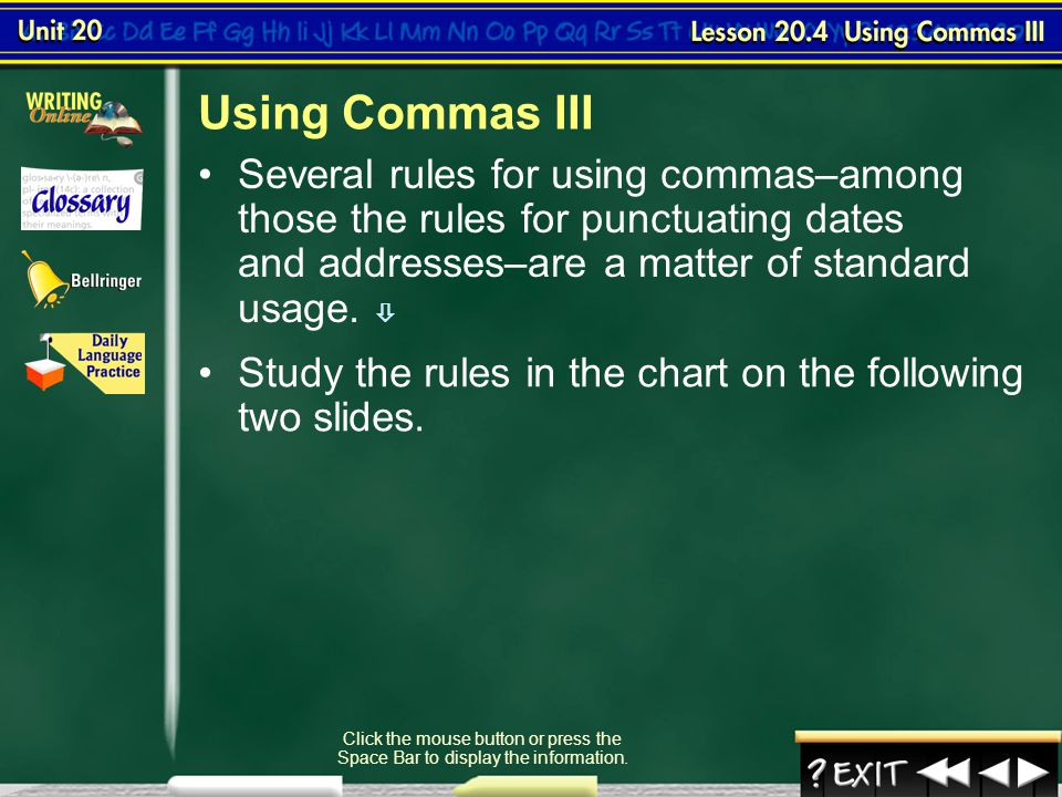 Using Commas III Several rules for using commas–among those the rules for punctuating dates and addresses–are a matter of standard usage. 