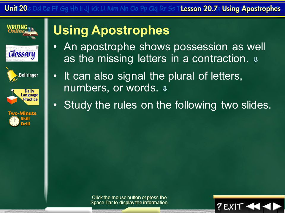 Using Apostrophes An apostrophe shows possession as well as the missing letters in a contraction. 