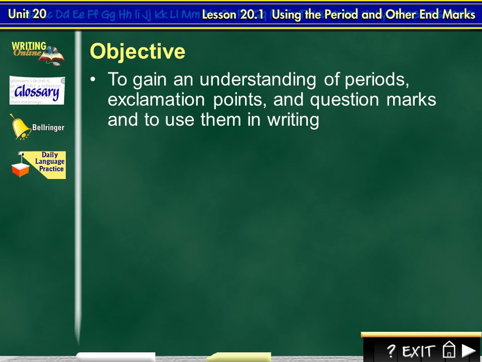Objective To gain an understanding of periods, exclamation points, and question marks and to use them in writing.