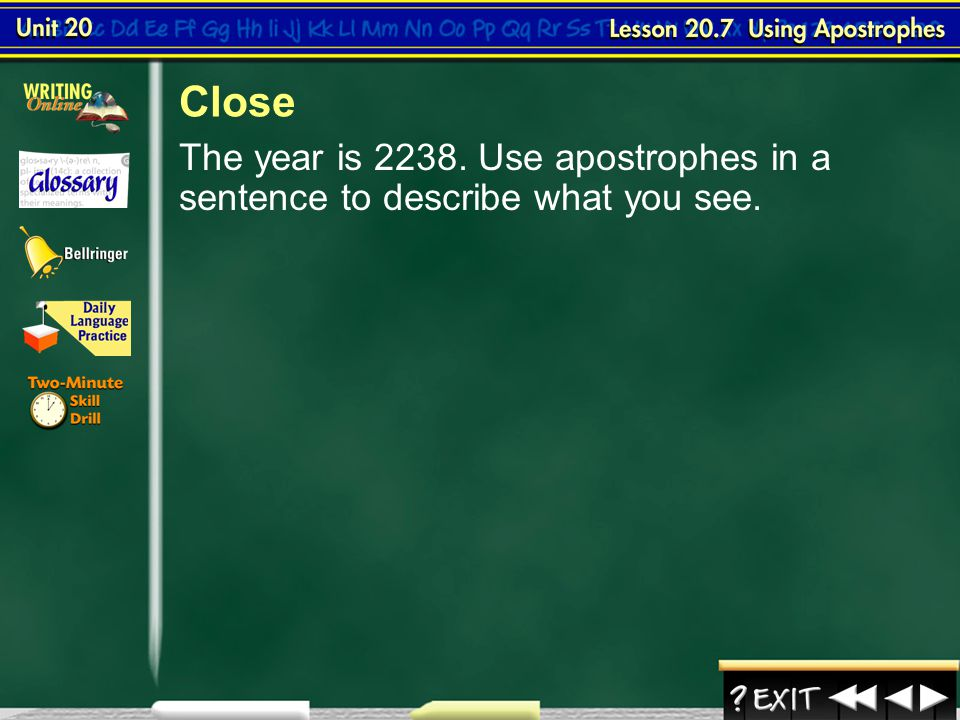 Close The year is 2238. Use apostrophes in a sentence to describe what you see. Lesson 7 Close
