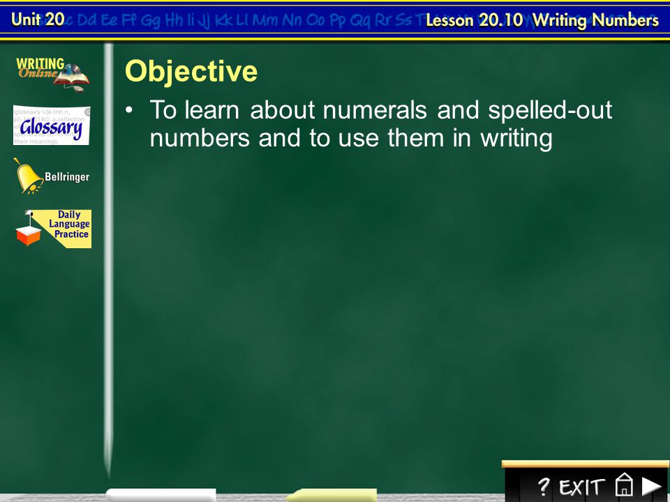 Objective To learn about numerals and spelled-out numbers and to use them in writing Lesson 10-1