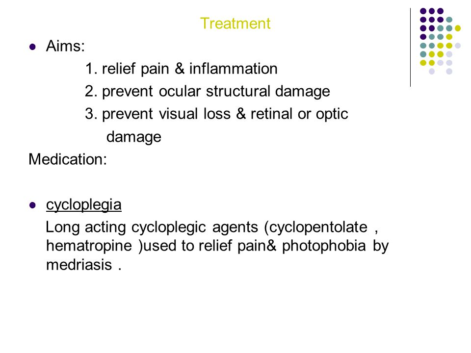 Treatment Aims: 1. relief pain & inflammation. 2. prevent ocular structural damage. 3. prevent visual loss & retinal or optic.