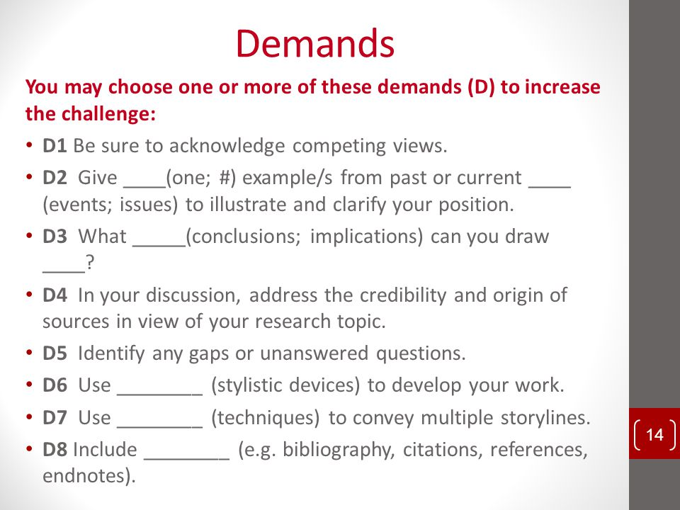 Demands You may choose one or more of these demands (D) to increase the challenge: D1 Be sure to acknowledge competing views.