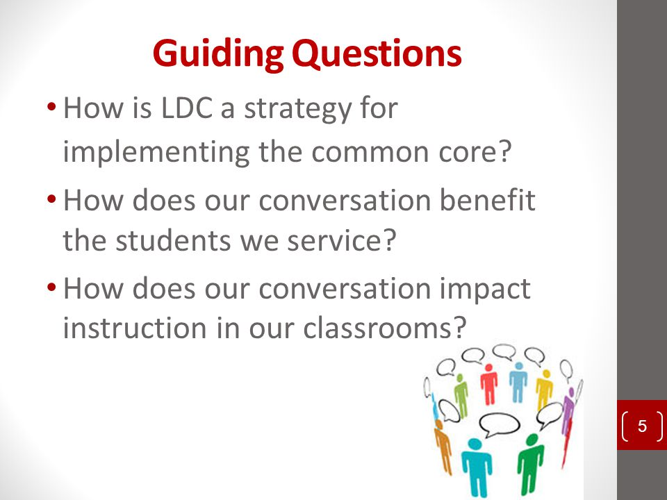 Guiding Questions How is LDC a strategy for implementing the common core How does our conversation benefit the students we service