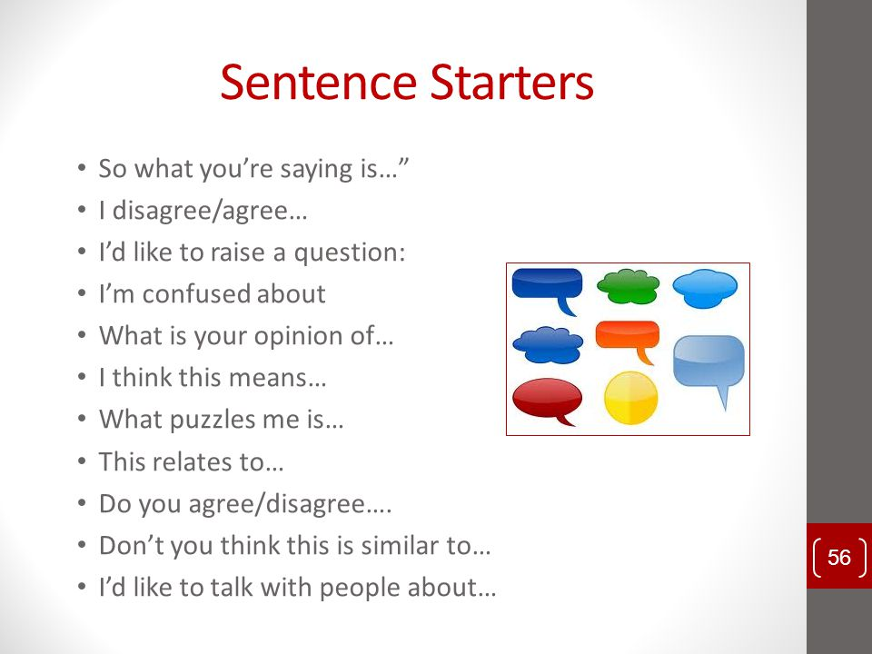 Sentence Starters So what you're saying is… I disagree/agree…