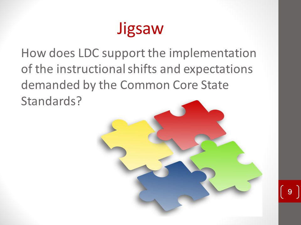 Jigsaw How does LDC support the implementation of the instructional shifts and expectations demanded by the Common Core State Standards