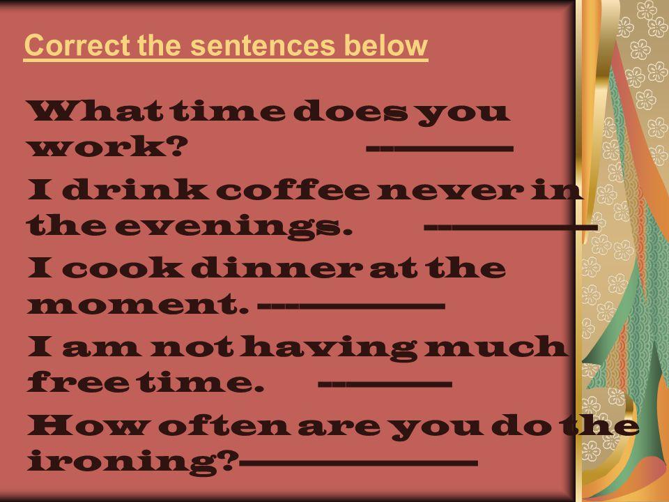 Correct the sentences below
