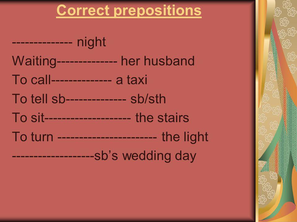 Correct prepositions -------------- night