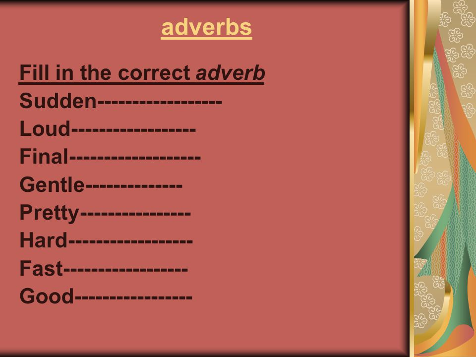 adverbs Fill in the correct adverb Sudden------------------