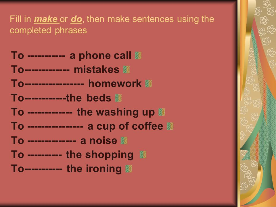 Fill in make or do, then make sentences using the completed phrases