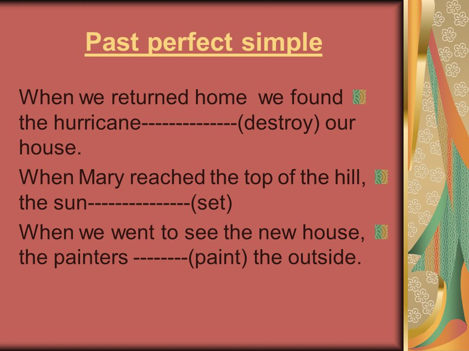 Past perfect simple When we returned home we found the hurricane--------------(destroy) our house.