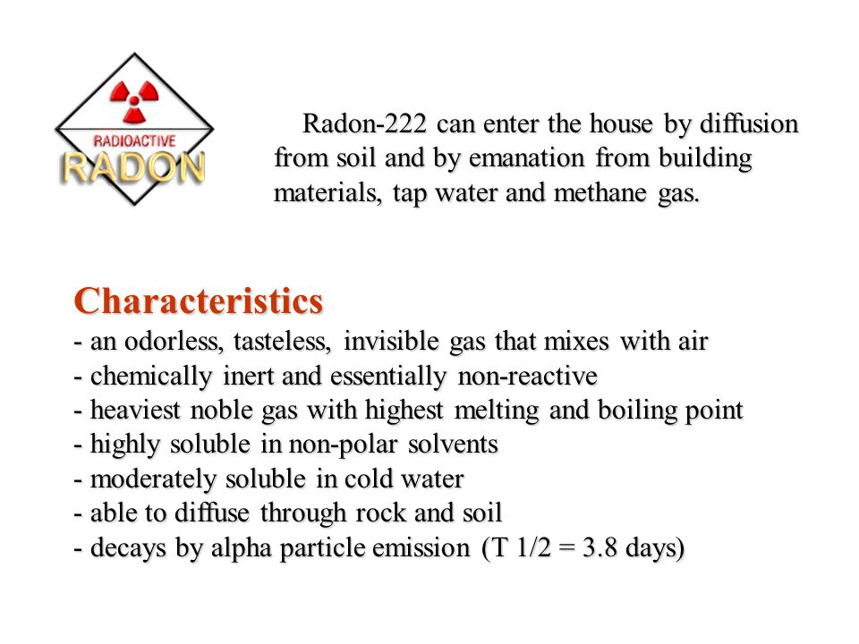 Radon-222 can enter the house by diffusion from soil and by emanation from building materials, tap water and methane gas.