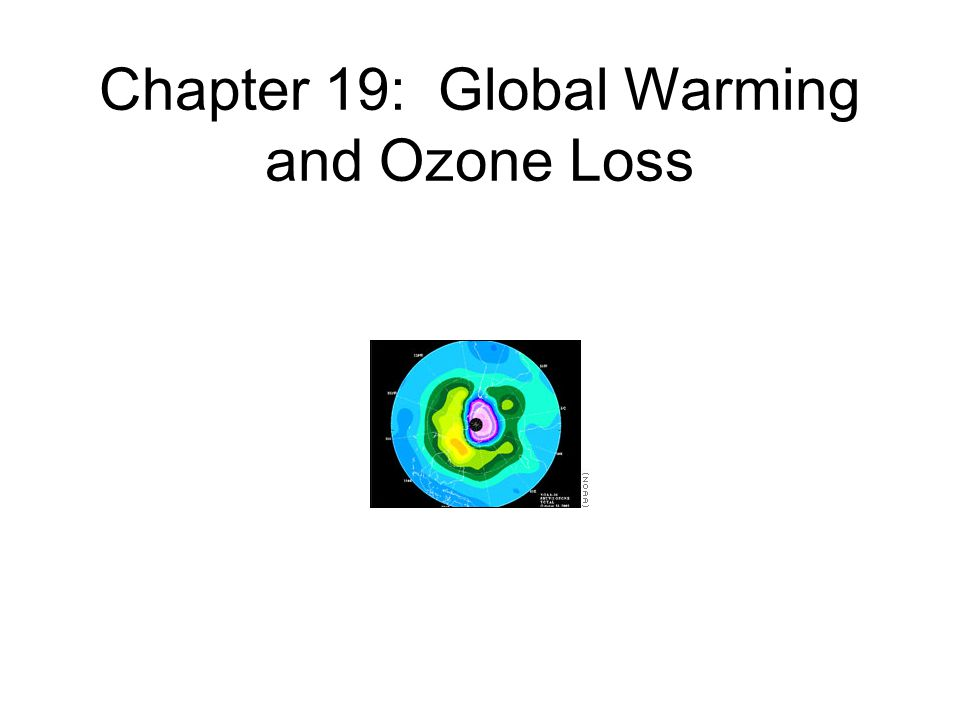 Chapter 19: Global Warming and Ozone Loss