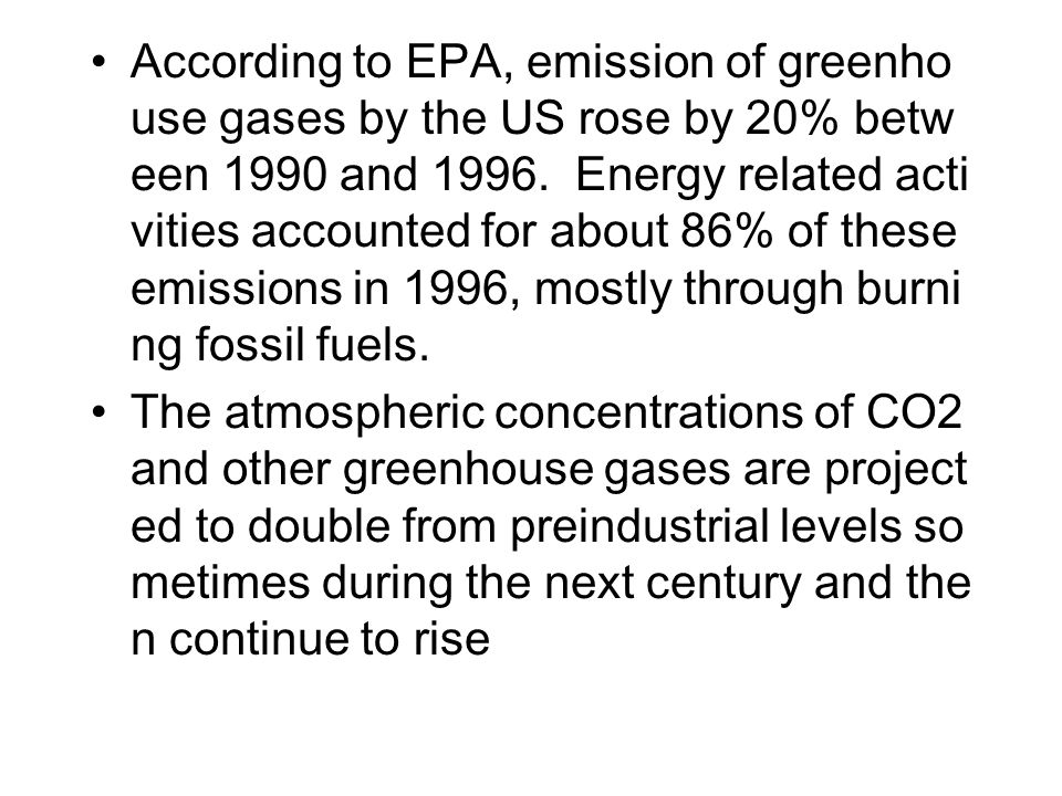 According to EPA, emission of greenhouse gases by the US rose by 20% between 1990 and 1996. Energy related activities accounted for about 86% of these emissions in 1996, mostly through burning fossil fuels.