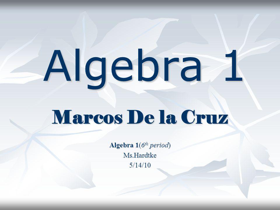 Marcos De la Cruz Algebra 1(6th period) Ms.Hardtke 5/14/10