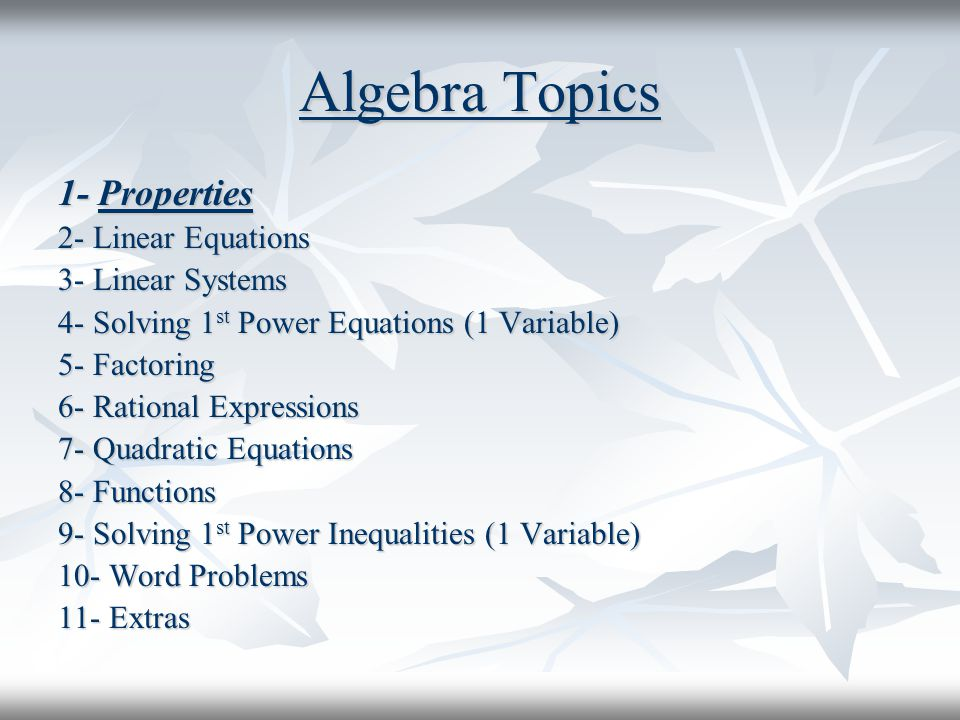 Algebra Topics 1- Properties 2- Linear Equations 3- Linear Systems