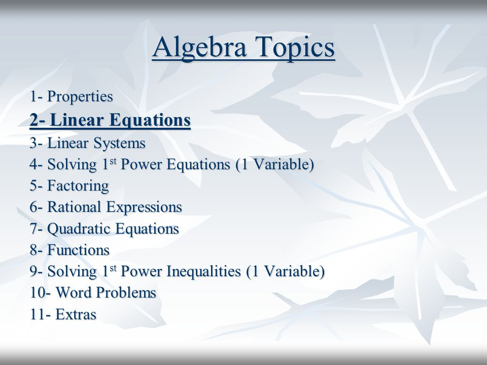 Algebra Topics 2- Linear Equations 1- Properties 3- Linear Systems