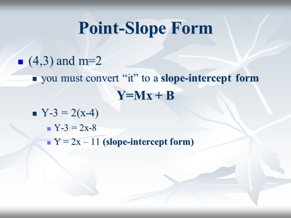 Point-Slope Form (4,3) and m=2 Y=Mx + B