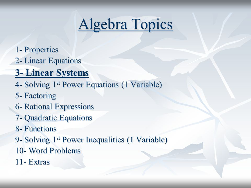 Algebra Topics 3- Linear Systems 1- Properties 2- Linear Equations