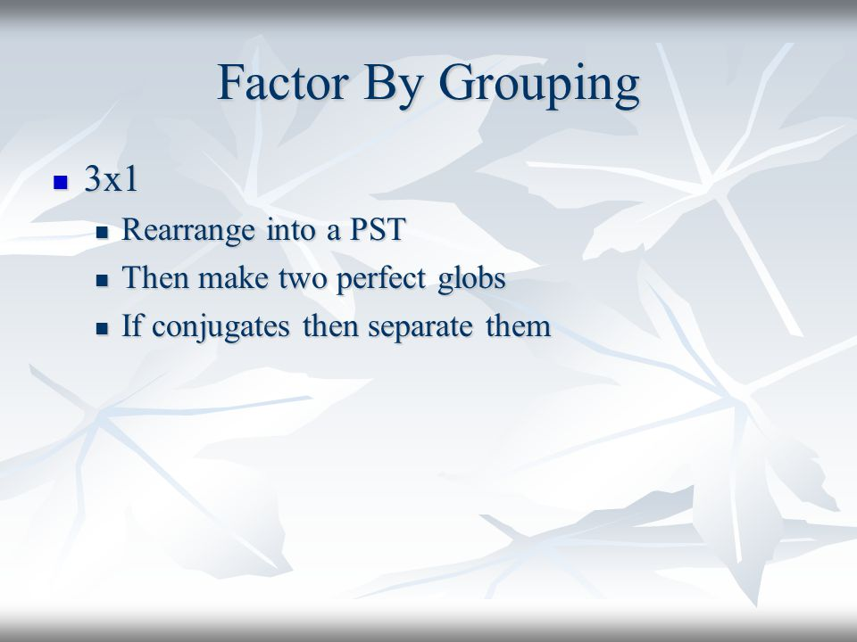 Factor By Grouping 3x1 Rearrange into a PST