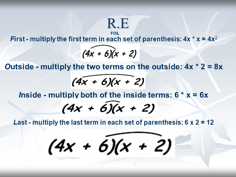 R.E Outside - multiply the two terms on the outside: 4x * 2 = 8x