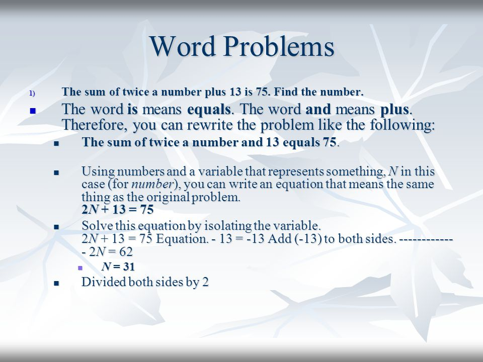 Word Problems The sum of twice a number plus 13 is 75. Find the number.
