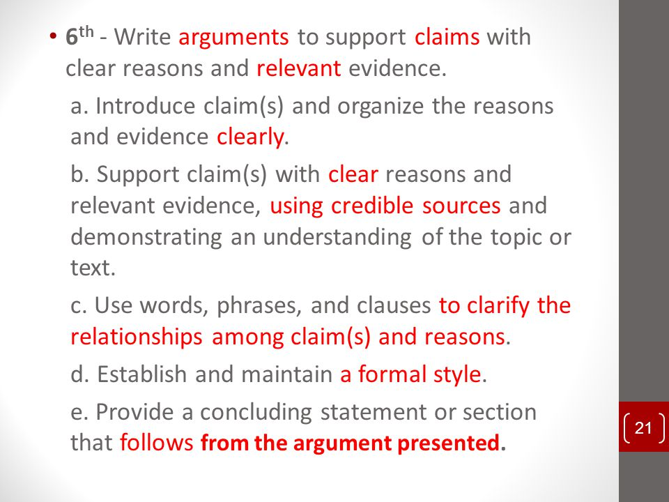 6th - Write arguments to support claims with clear reasons and relevant evidence.