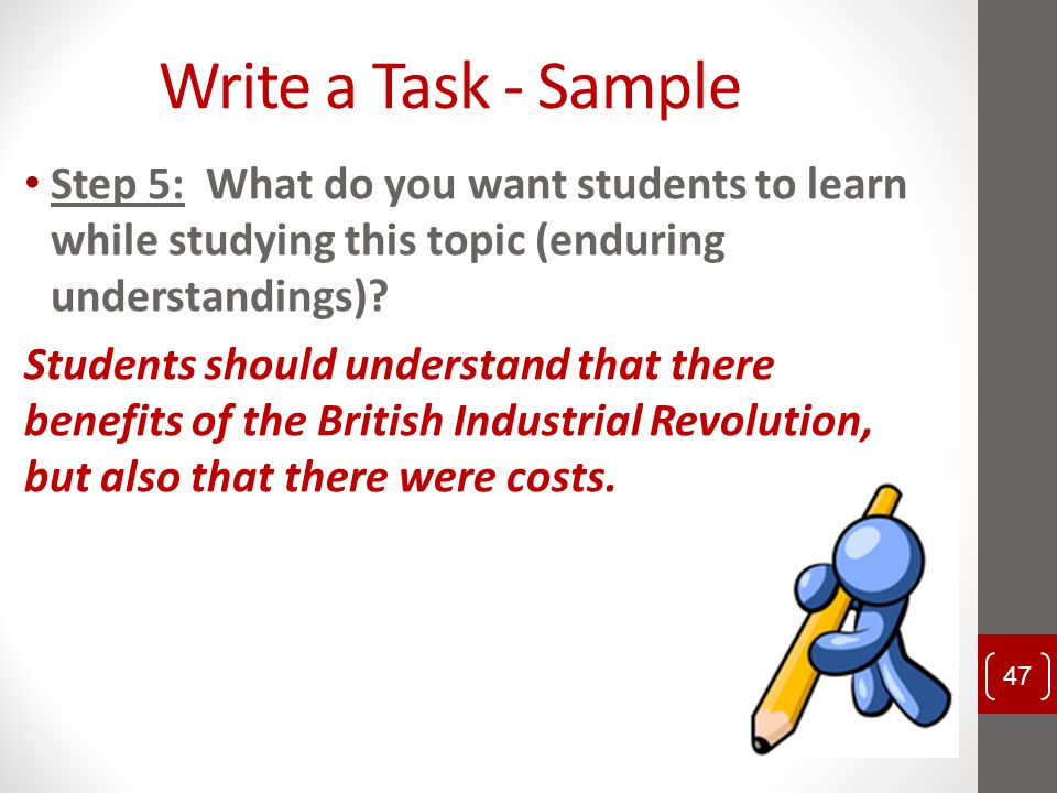 Write a Task - Sample Step 5: What do you want students to learn while studying this topic (enduring understandings)