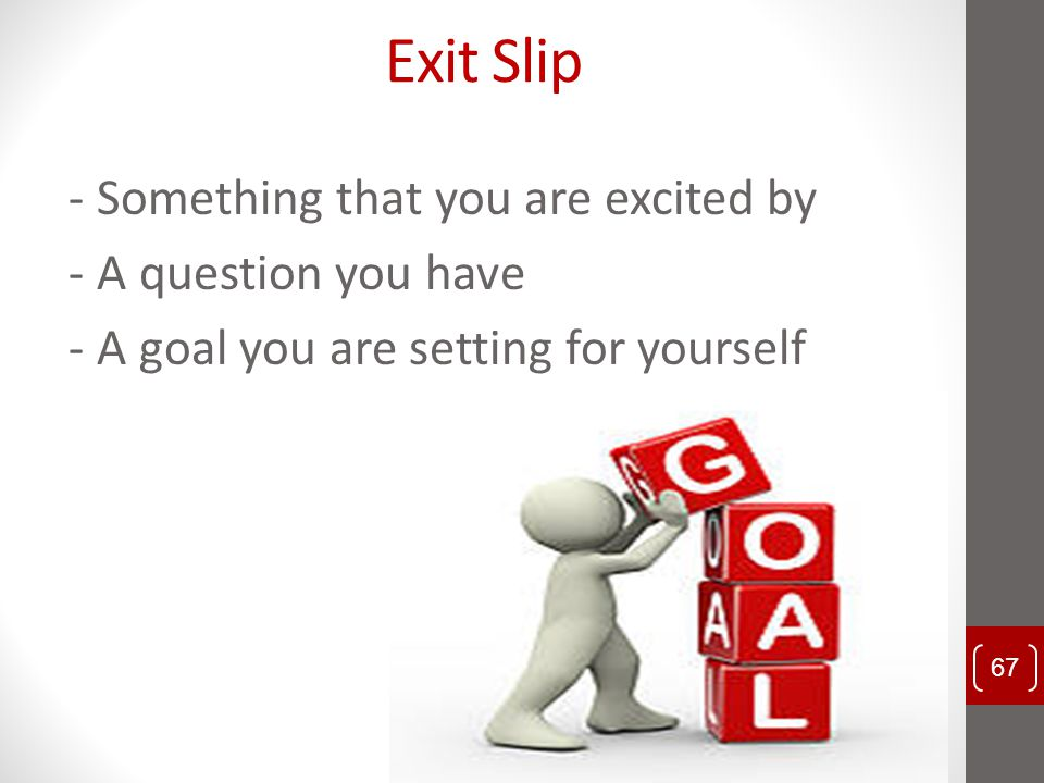 Exit Slip - Something that you are excited by - A question you have - A goal you are setting for yourself