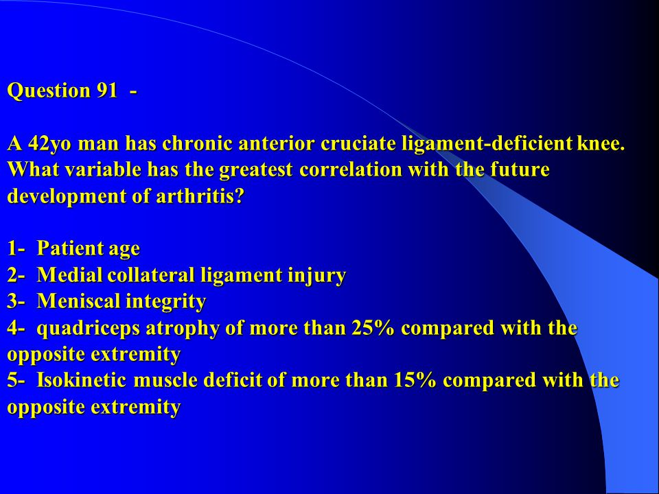 Question 91 - A 42yo man has chronic anterior cruciate ligament-deficient knee.