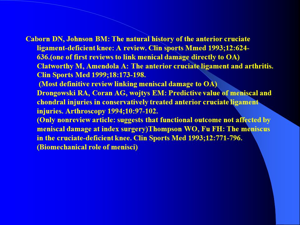 Caborn DN, Johnson BM: The natural history of the anterior cruciate ligament-deficient knee: A review.