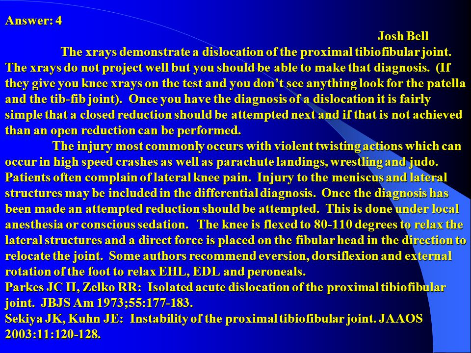 Answer: 4 Josh Bell The xrays demonstrate a dislocation of the proximal tibiofibular joint.